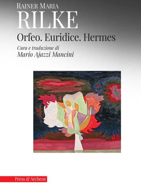 Orfeo Euridice Hermes di Rainer Maria Rilke