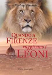 Quando a Firenze ruggivano i Leoni